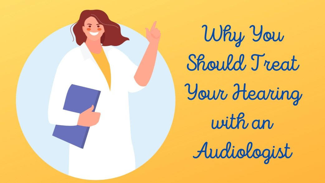 Why You Should Treat Your Hearing with an Audiologist